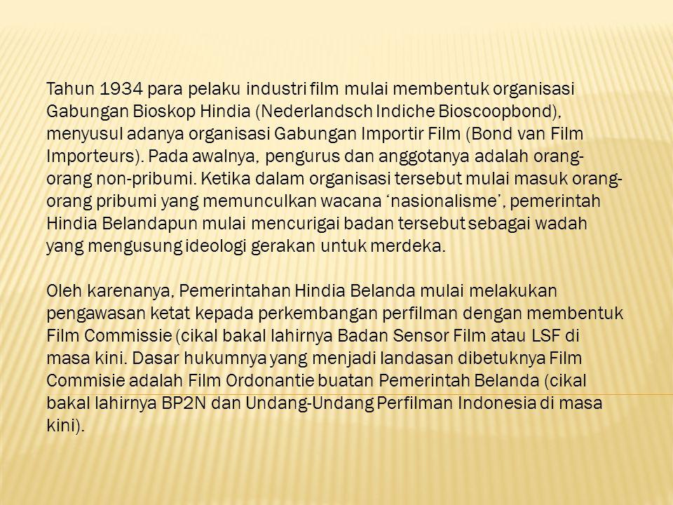 Tahun 1934 para pelaku industri film mulai membentuk organisasi Gabungan Bioskop Hindia (Nederlandsch Indiche Bioscoopbond), menyusul adanya organisas