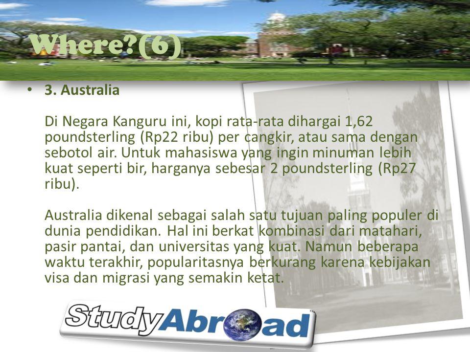 Where?(6) 3. Australia Di Negara Kanguru ini, kopi rata-rata dihargai 1,62 poundsterling (Rp22 ribu) per cangkir, atau sama dengan sebotol air. Untuk