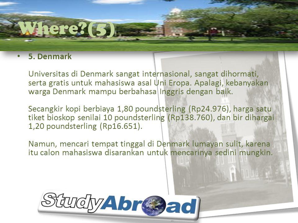 Where?(5) 5. Denmark Universitas di Denmark sangat internasional, sangat dihormati, serta gratis untuk mahasiswa asal Uni Eropa. Apalagi, kebanyakan w