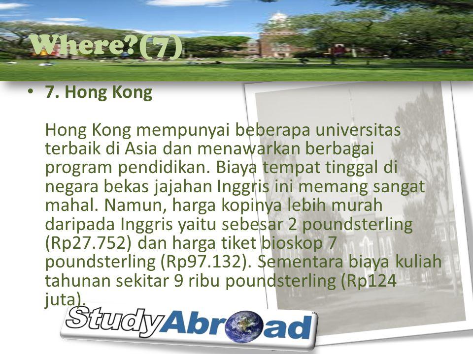 Where?(7) 7. Hong Kong Hong Kong mempunyai beberapa universitas terbaik di Asia dan menawarkan berbagai program pendidikan. Biaya tempat tinggal di ne