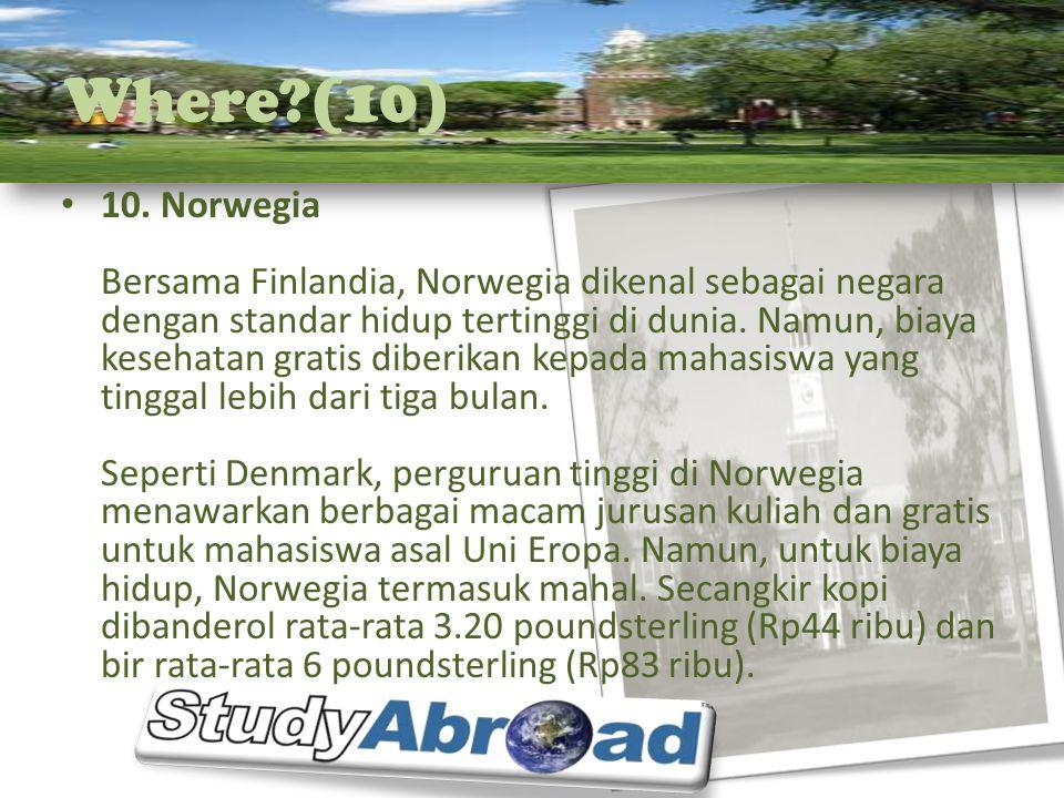 Where?(10) 10. Norwegia Bersama Finlandia, Norwegia dikenal sebagai negara dengan standar hidup tertinggi di dunia. Namun, biaya kesehatan gratis dibe