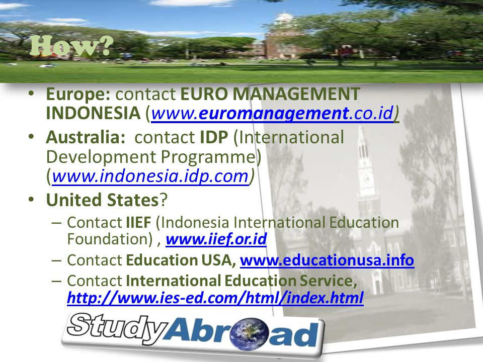 How? Europe: contact EURO MANAGEMENT INDONESIA (www.euromanagement.co.id)www.euromanagement.co.id Australia: contact IDP (International Development Pr