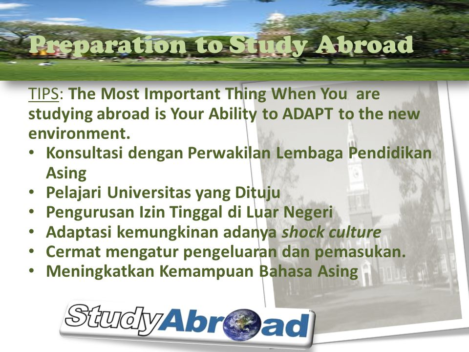 Preparation to Study Abroad TIPS: The Most Important Thing When You are studying abroad is Your Ability to ADAPT to the new environment.
