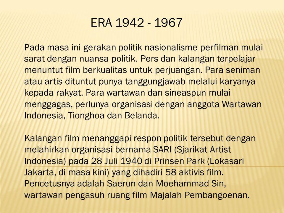 ERA 1942 - 1967 Pada masa ini gerakan politik nasionalisme perfilman mulai sarat dengan nuansa politik.