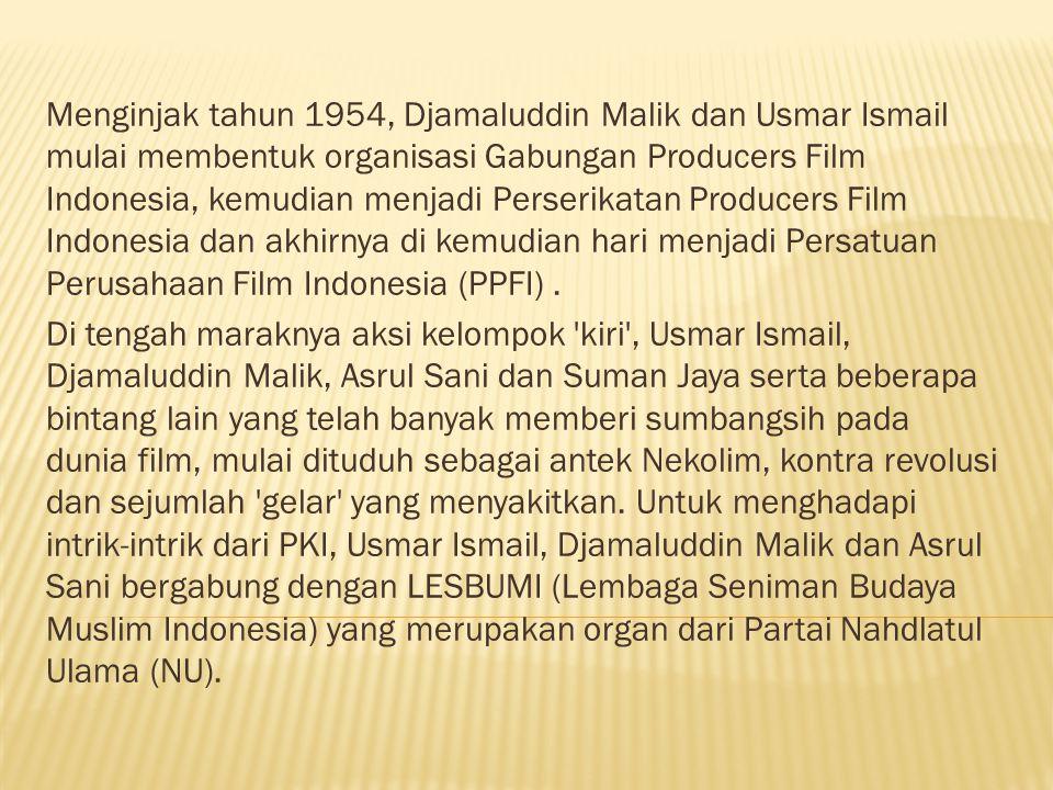 Menginjak tahun 1954, Djamaluddin Malik dan Usmar Ismail mulai membentuk organisasi Gabungan Producers Film Indonesia, kemudian menjadi Perserikatan Producers Film Indonesia dan akhirnya di kemudian hari menjadi Persatuan Perusahaan Film Indonesia (PPFI).