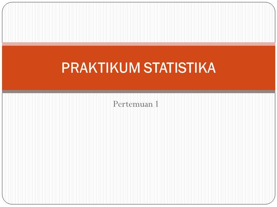 Pertemuan 1 PRAKTIKUM STATISTIKA