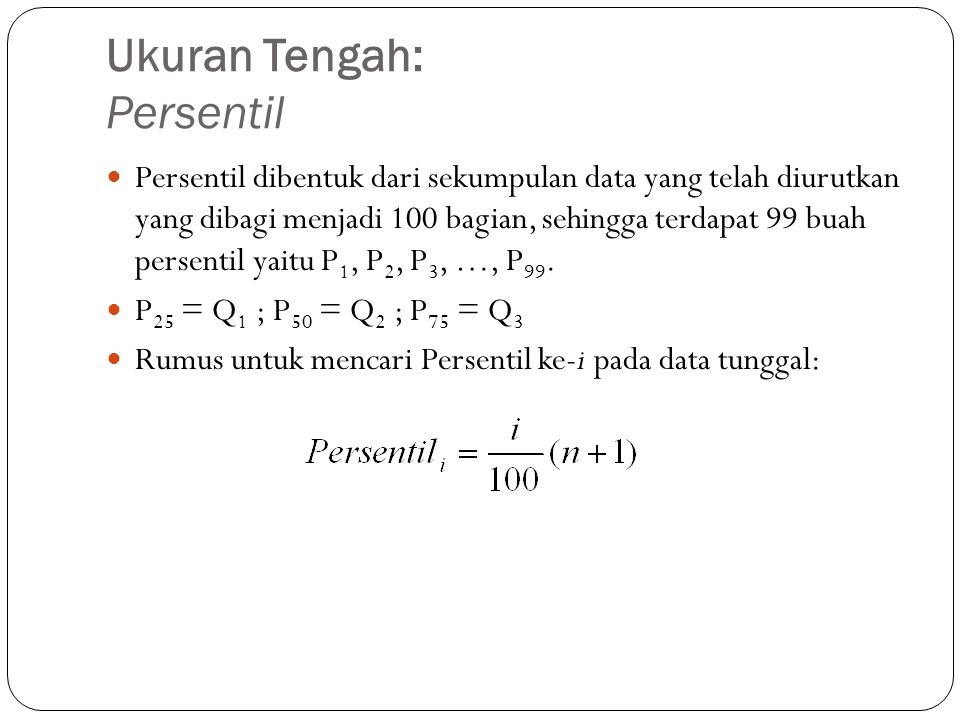 Ukuran Tengah: Persentil Persentil dibentuk dari sekumpulan data yang telah diurutkan yang dibagi menjadi 100 bagian, sehingga terdapat 99 buah persen