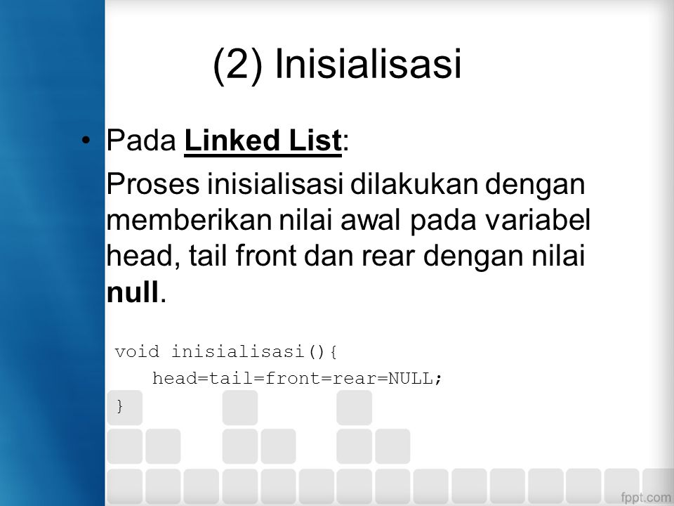 (2) Inisialisasi Pada Linked List: Proses inisialisasi dilakukan dengan memberikan nilai awal pada variabel head, tail front dan rear dengan nilai nul