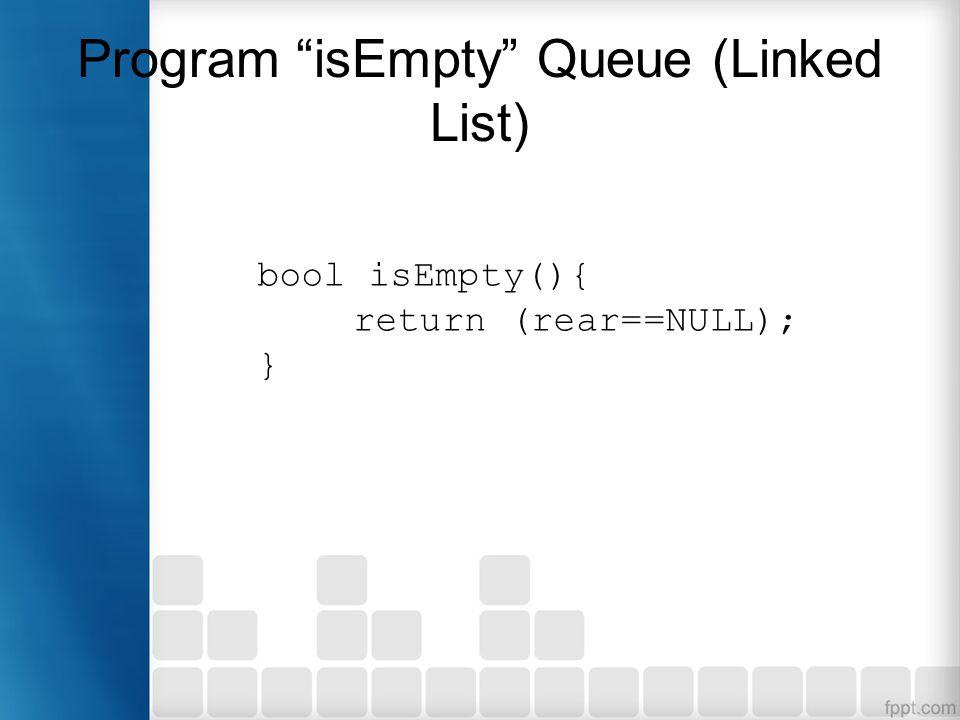 "Program ""isEmpty"" Queue (Linked List) bool isEmpty(){ return (rear==NULL); }"