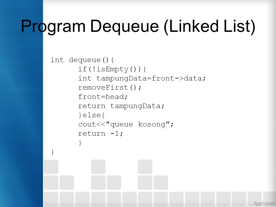 Program Dequeue (Linked List) int dequeue(){ if(!isEmpty()){ int tampungData=front->data; removeFirst(); front=head; return tampungData; }else{ cout<<