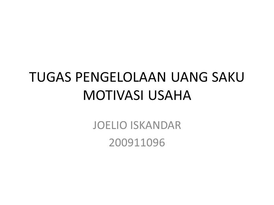 TUGAS PENGELOLAAN UANG SAKU MOTIVASI USAHA JOELIO ISKANDAR 200911096