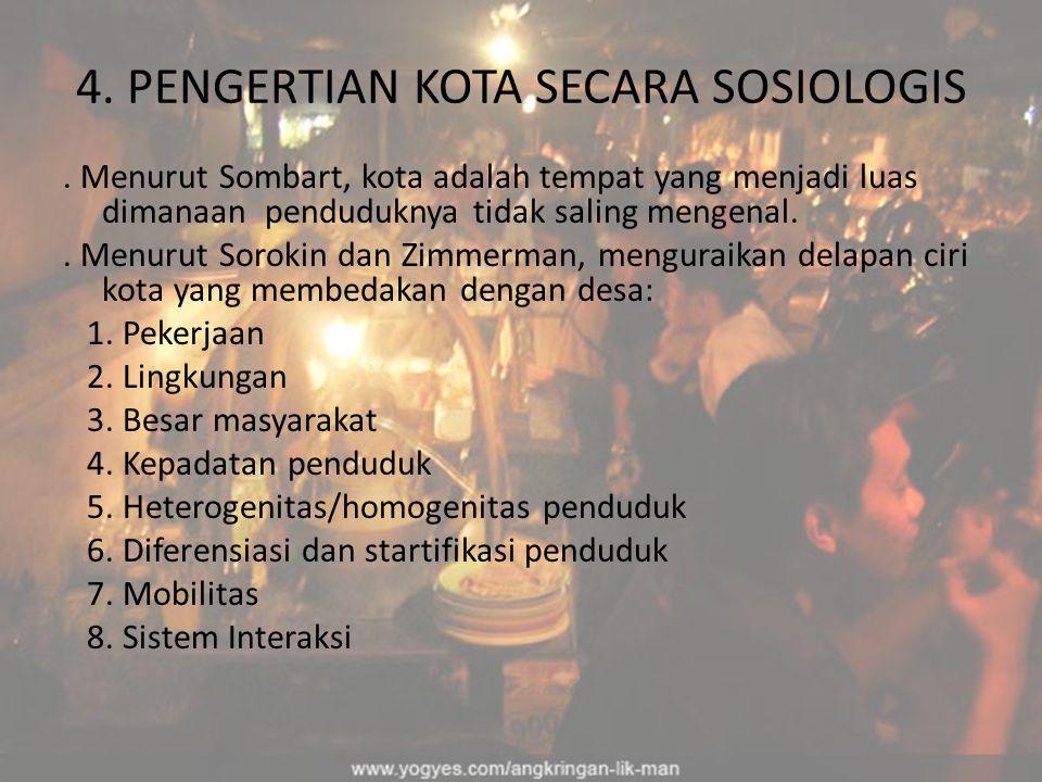 4. PENGERTIAN KOTA SECARA SOSIOLOGIS. Menurut Sombart, kota adalah tempat yang menjadi luas dimanaan penduduknya tidak saling mengenal.. Menurut Sorok