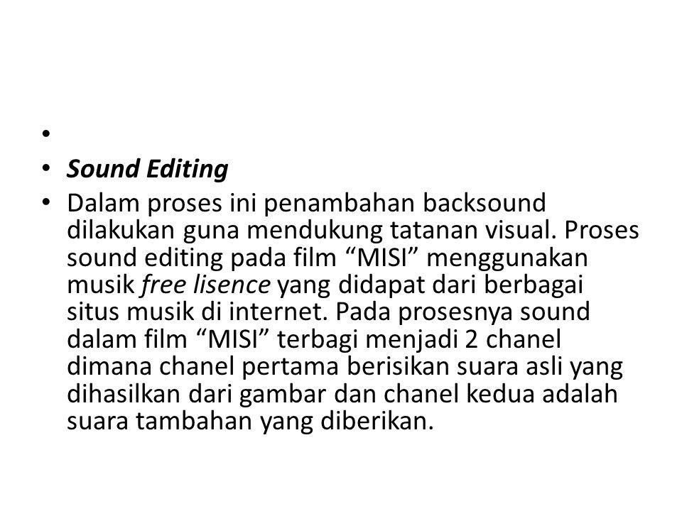 """Sound Editing Dalam proses ini penambahan backsound dilakukan guna mendukung tatanan visual. Proses sound editing pada film """"MISI"""" menggunakan musik f"""