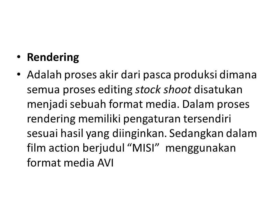 Rendering Adalah proses akir dari pasca produksi dimana semua proses editing stock shoot disatukan menjadi sebuah format media. Dalam proses rendering