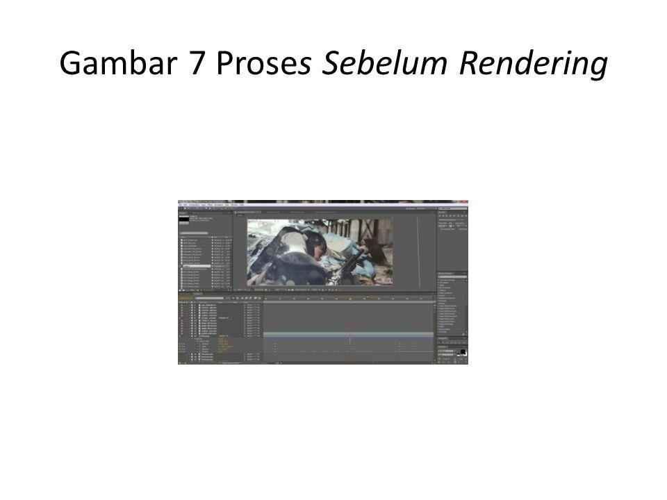 Gambar 7 Proses Sebelum Rendering