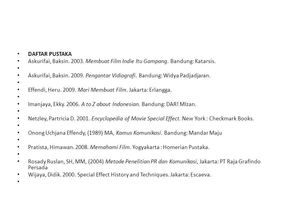 DAFTAR PUSTAKA Askurifai, Baksin. 2003. Membuat Film Indie Itu Gampang. Bandung: Katarsis. Askurifai, Baksin. 2009. Pengantar Vidiografi. Bandung: Wid