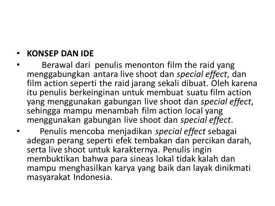 KONSEP DAN IDE Berawal dari penulis menonton film the raid yang menggabungkan antara live shoot dan special effect, dan film action seperti the raid j