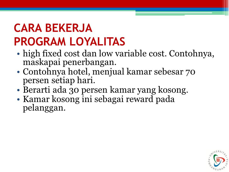CARA BEKERJA PROGRAM LOYALITAS high fixed cost dan low variable cost.