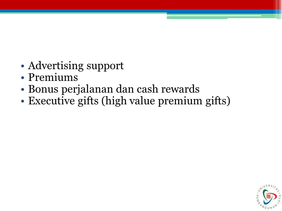 Advertising support Premiums Bonus perjalanan dan cash rewards Executive gifts (high value premium gifts)