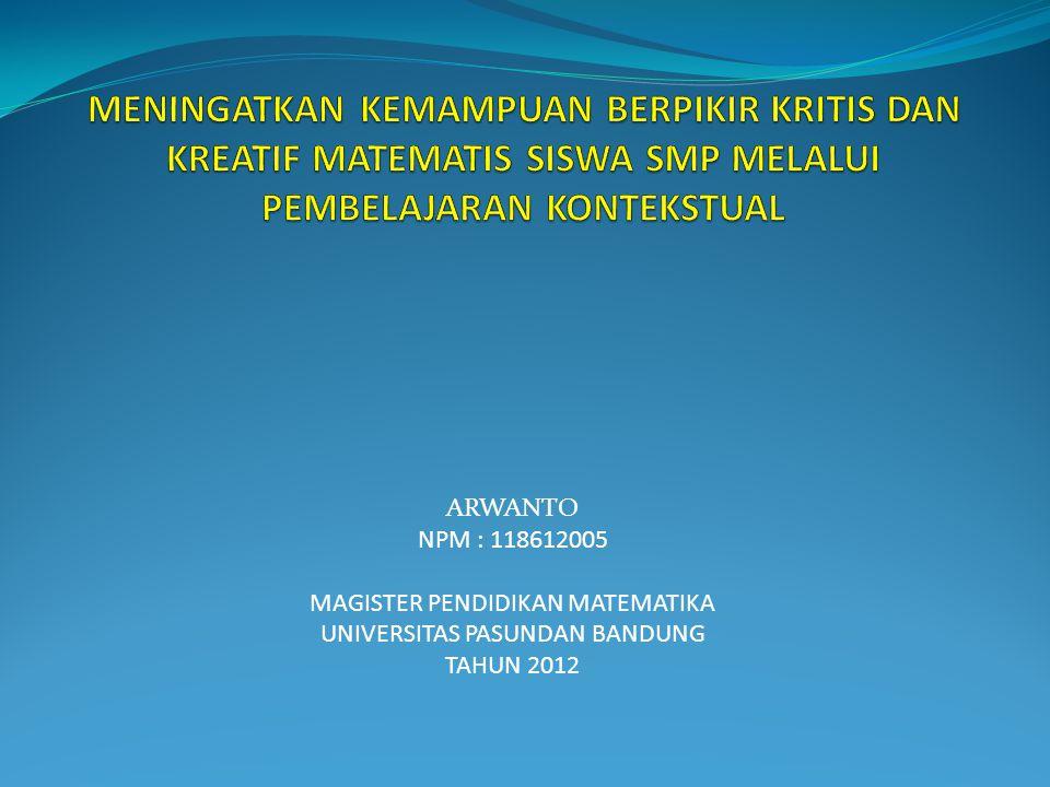 ARWANTO NPM : 118612005 MAGISTER PENDIDIKAN MATEMATIKA UNIVERSITAS PASUNDAN BANDUNG TAHUN 2012