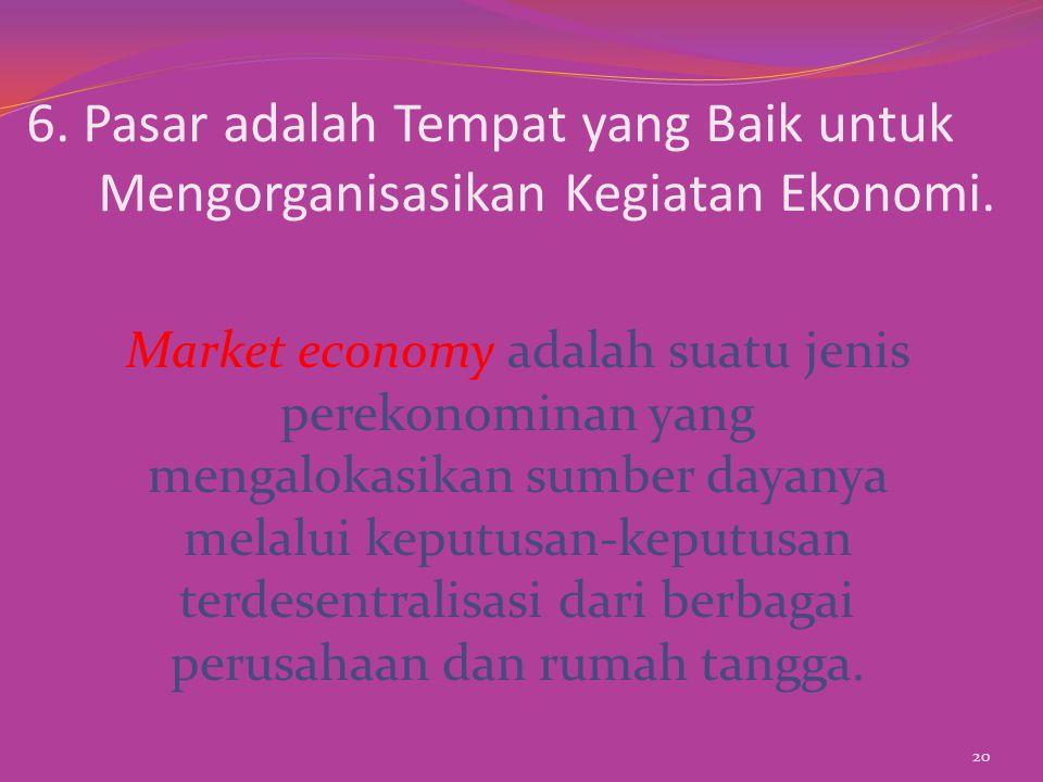 6.Pasar adalah Tempat yang Baik untuk Mengorganisasikan Kegiatan Ekonomi.