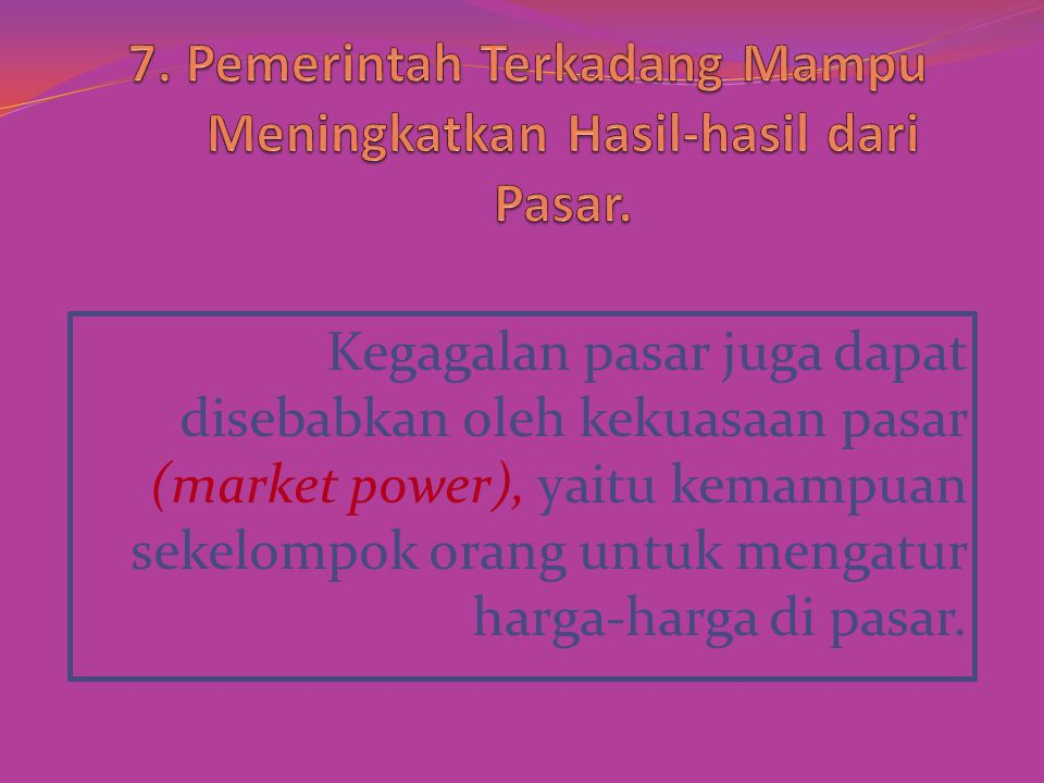 Kegagalan pasar juga dapat disebabkan oleh kekuasaan pasar (market power), yaitu kemampuan sekelompok orang untuk mengatur harga-harga di pasar.