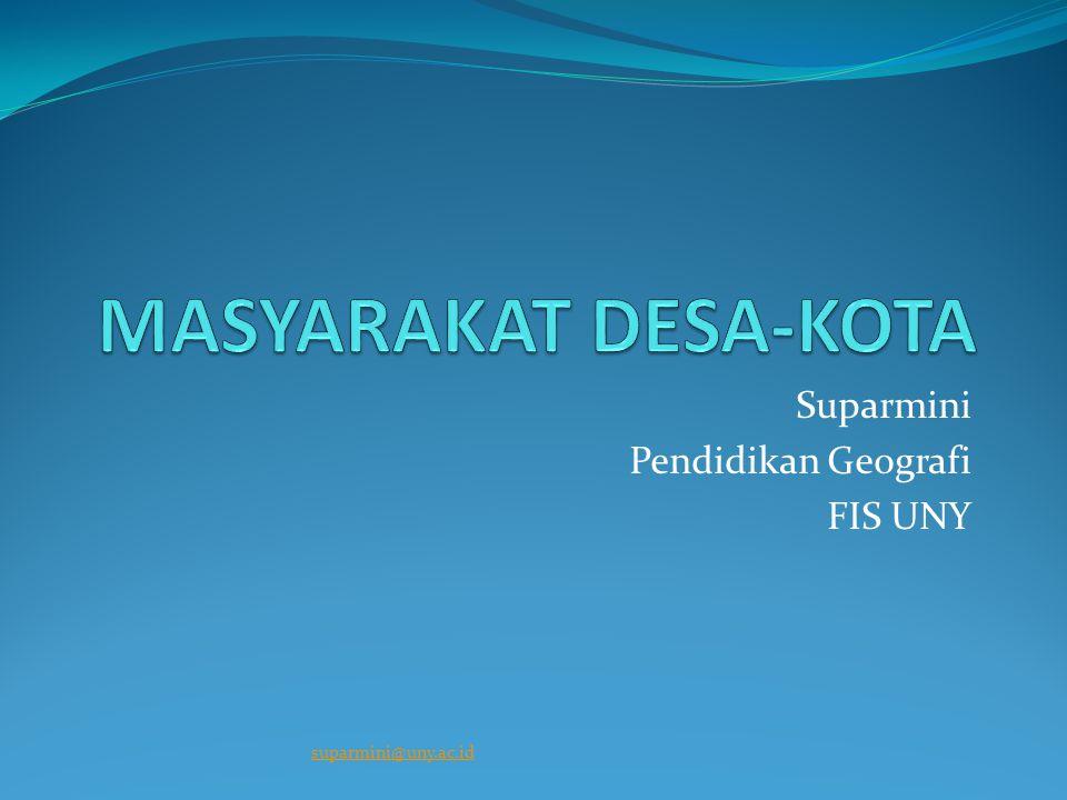 Suparmini Pendidikan Geografi FIS UNY suparmini@uny.ac.id