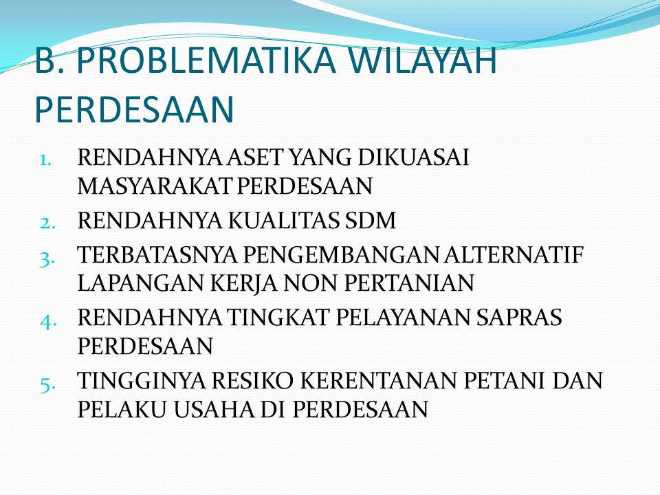 B. PROBLEMATIKA WILAYAH PERDESAAN 1. RENDAHNYA ASET YANG DIKUASAI MASYARAKAT PERDESAAN 2. RENDAHNYA KUALITAS SDM 3. TERBATASNYA PENGEMBANGAN ALTERNATI