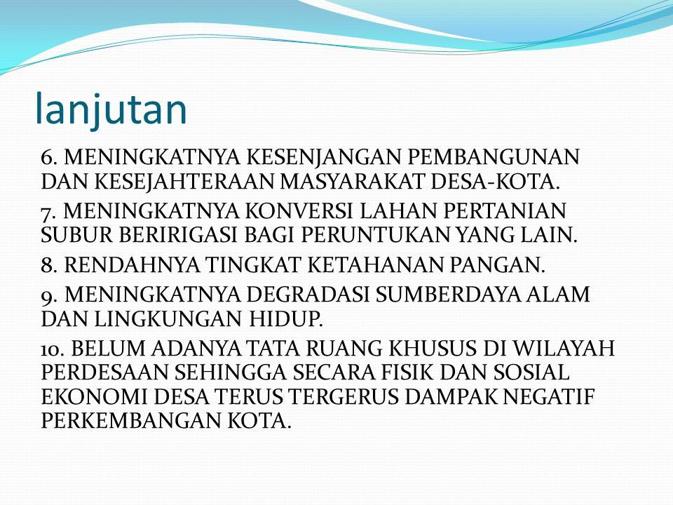 lanjutan 6. MENINGKATNYA KESENJANGAN PEMBANGUNAN DAN KESEJAHTERAAN MASYARAKAT DESA-KOTA. 7. MENINGKATNYA KONVERSI LAHAN PERTANIAN SUBUR BERIRIGASI BAG