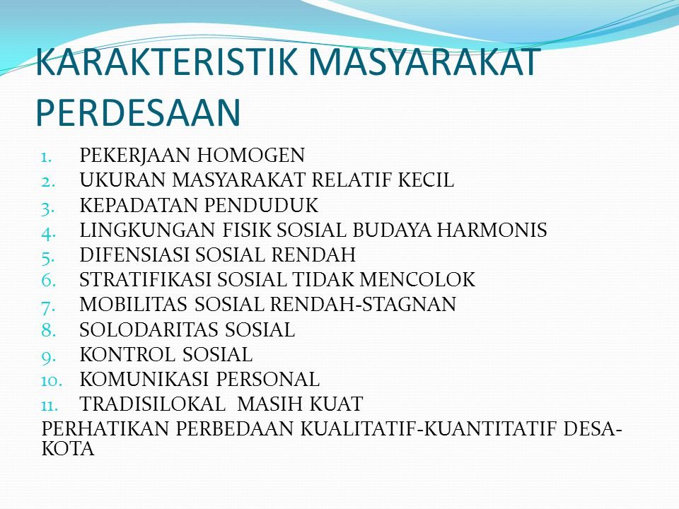 KARAKTERISTIK MASYARAKAT PERDESAAN 1. PEKERJAAN HOMOGEN 2. UKURAN MASYARAKAT RELATIF KECIL 3. KEPADATAN PENDUDUK 4. LINGKUNGAN FISIK SOSIAL BUDAYA HAR