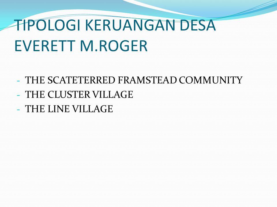 TIPOLOGI KERUANGAN DESA EVERETT M.ROGER - THE SCATETERRED FRAMSTEAD COMMUNITY - THE CLUSTER VILLAGE - THE LINE VILLAGE