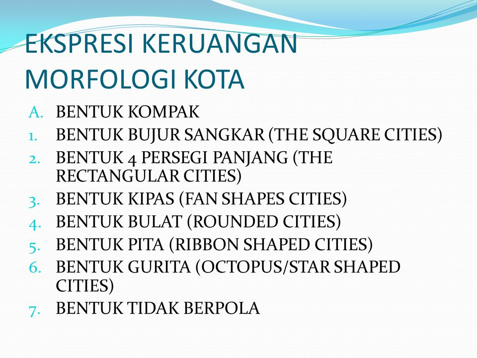 EKSPRESI KERUANGAN MORFOLOGI KOTA A. BENTUK KOMPAK 1. BENTUK BUJUR SANGKAR (THE SQUARE CITIES) 2. BENTUK 4 PERSEGI PANJANG (THE RECTANGULAR CITIES) 3.