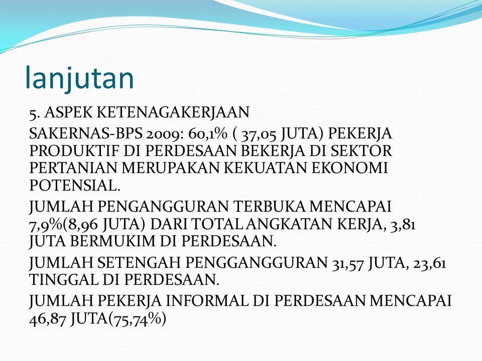 lanjutan 5. ASPEK KETENAGAKERJAAN SAKERNAS-BPS 2009: 60,1% ( 37,05 JUTA) PEKERJA PRODUKTIF DI PERDESAAN BEKERJA DI SEKTOR PERTANIAN MERUPAKAN KEKUATAN
