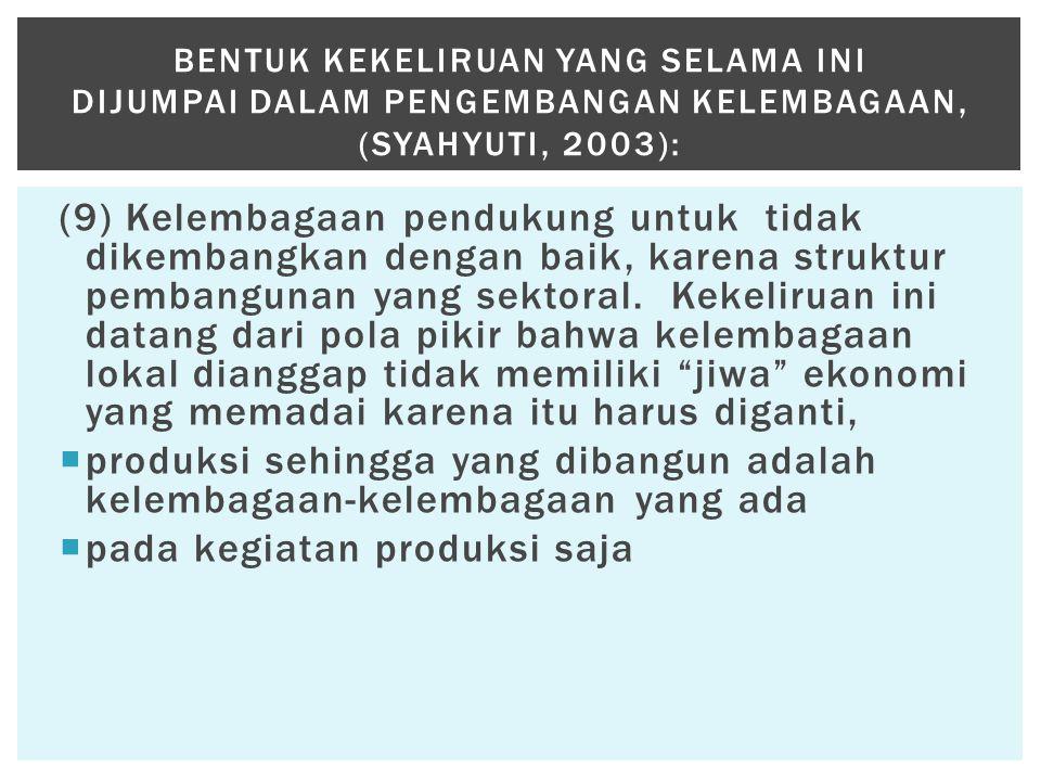 (9) Kelembagaan pendukung untuk tidak dikembangkan dengan baik, karena struktur pembangunan yang sektoral. Kekeliruan ini datang dari pola pikir bahwa