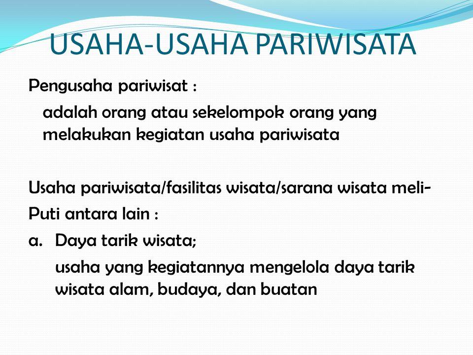 USAHA-USAHA PARIWISATA Pengusaha pariwisat : adalah orang atau sekelompok orang yang melakukan kegiatan usaha pariwisata Usaha pariwisata/fasilitas wi