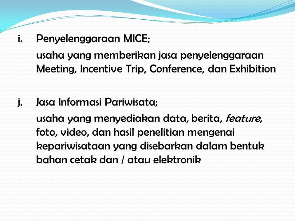 i.Penyelenggaraan MICE; usaha yang memberikan jasa penyelenggaraan Meeting, Incentive Trip, Conference, dan Exhibition j.Jasa Informasi Pariwisata; us