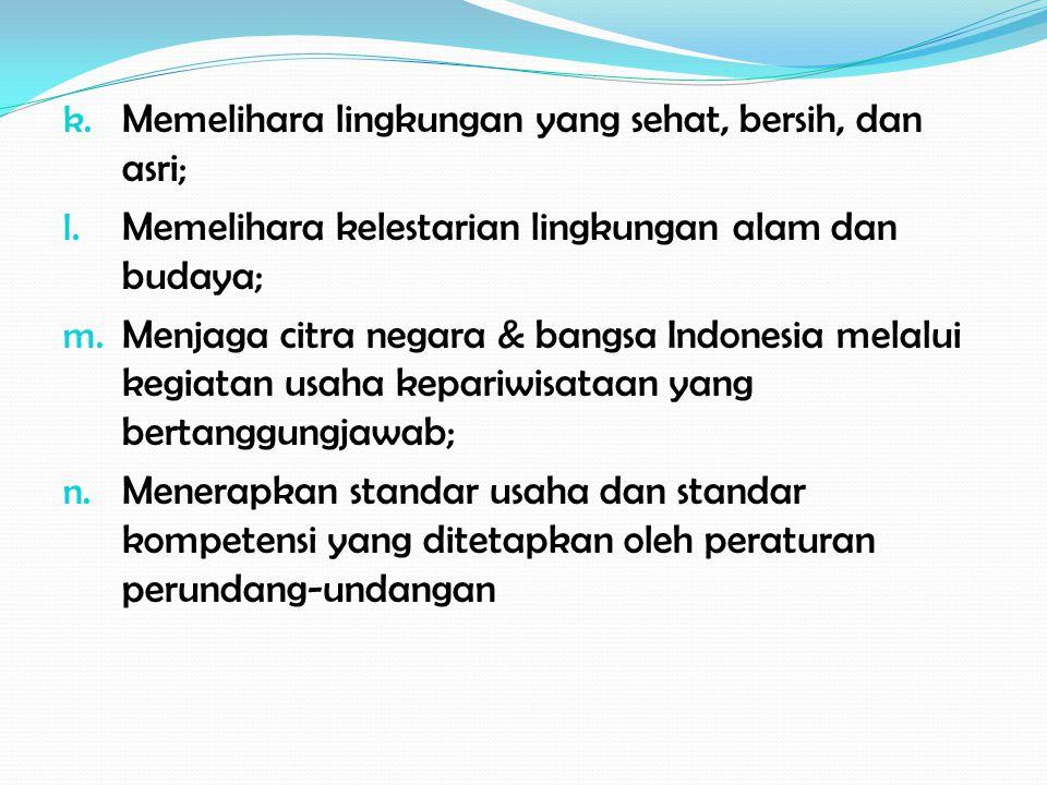 k. Memelihara lingkungan yang sehat, bersih, dan asri; l. Memelihara kelestarian lingkungan alam dan budaya; m. Menjaga citra negara & bangsa Indonesi