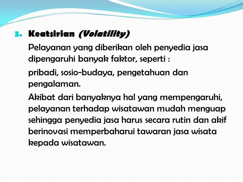 3. Keatsirian (Volatility) Pelayanan yang diberikan oleh penyedia jasa dipengaruhi banyak faktor, seperti : pribadi, sosio-budaya, pengetahuan dan pen