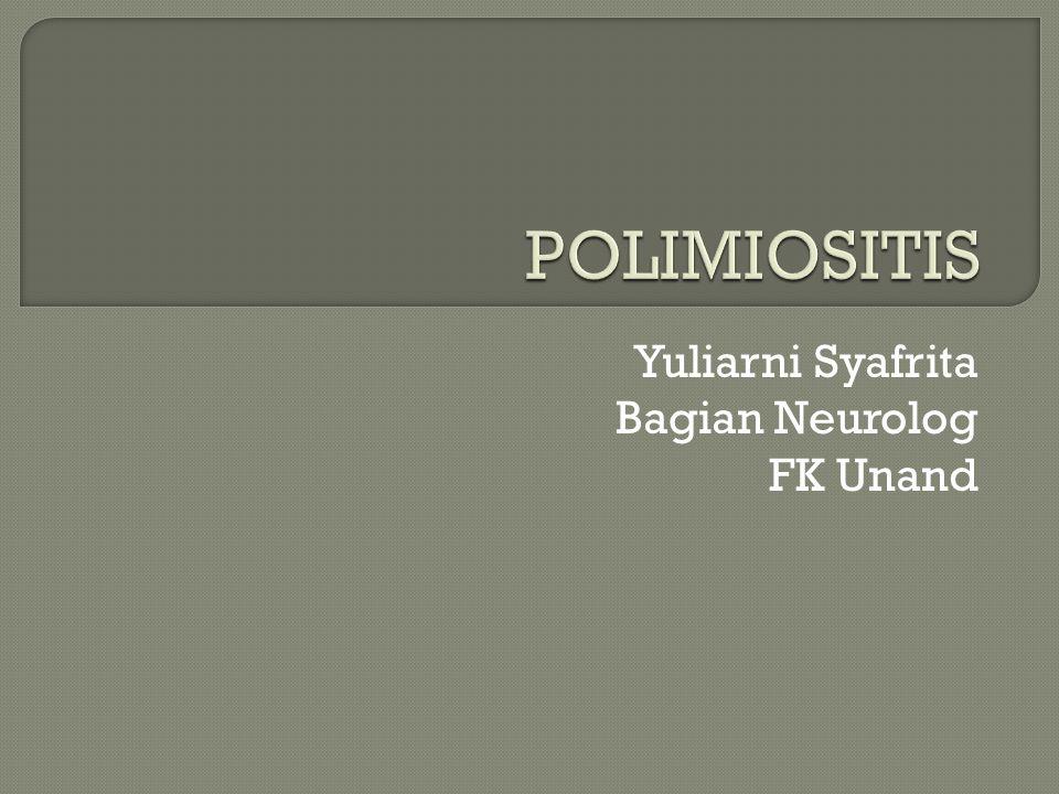  Polymyositis  miopati infalamasi yang idiopatik  Kelemahan simetris, otot proksimal lebih lemah dari distal  Peninggian kadar enzim otot lurik