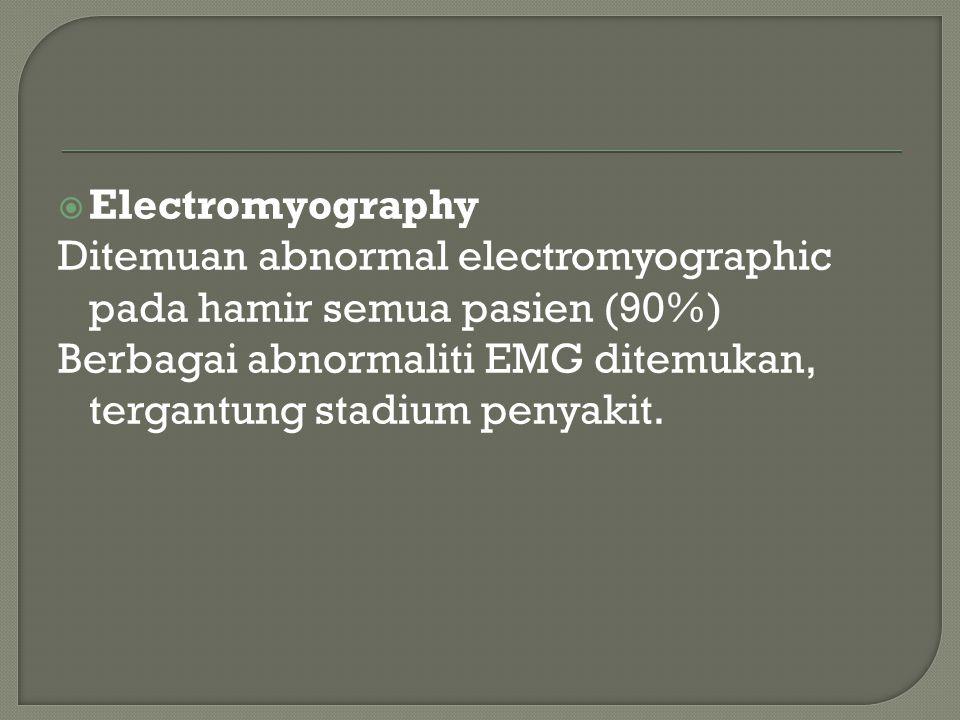  Electromyography Ditemuan abnormal electromyographic pada hamir semua pasien (90%) Berbagai abnormaliti EMG ditemukan, tergantung stadium penyakit.
