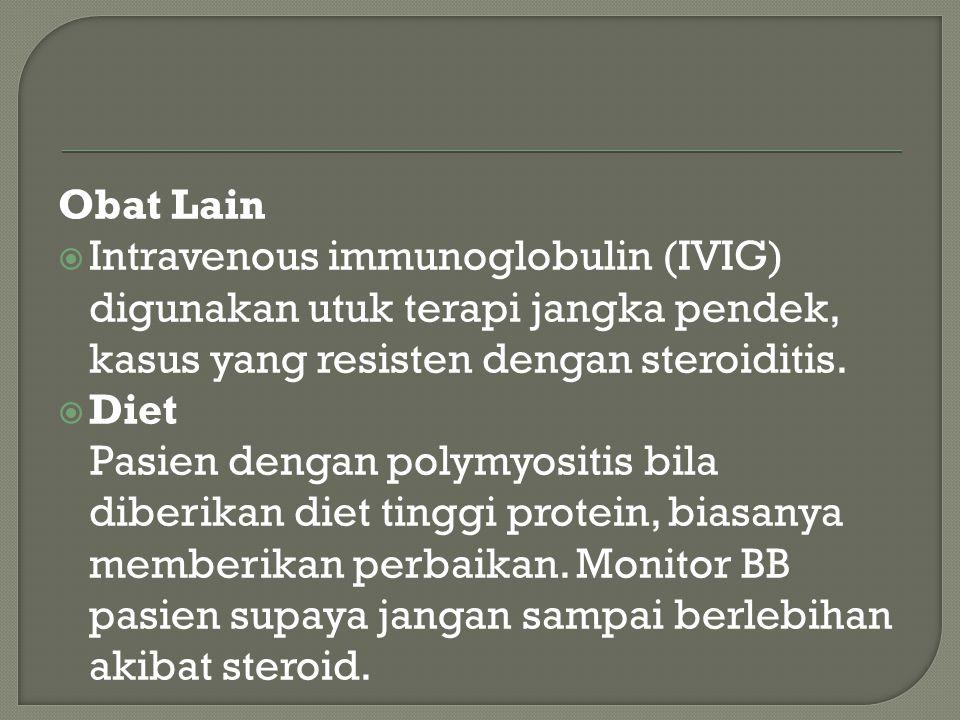 Obat Lain  Intravenous immunoglobulin (IVIG) digunakan utuk terapi jangka pendek, kasus yang resisten dengan steroiditis.