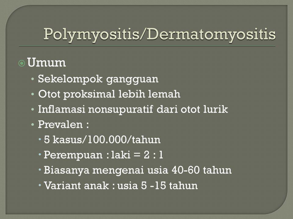  Umum Sekelompok gangguan Otot proksimal lebih lemah Inflamasi nonsupuratif dari otot lurik Prevalen :  5 kasus/100.000/tahun  Perempuan : laki = 2 : 1  Biasanya mengenai usia 40-60 tahun  Variant anak : usia 5 -15 tahun