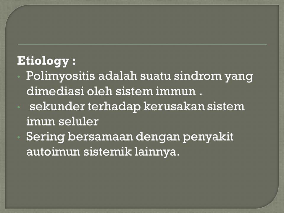  Umum kriteria  Otot proksimal lebih lemah  Peninggian kadar CPK serum  Ditemukan tanda miopati pada EMG  Ditemukan tanda inflamasi pada biopsi otot  Diagnosis definitive : ditemukan empat gejala; probable, ditemukan 3 gejala; possible, bila ditemukan 2 gejala  Disebut dermatomyositis, bila ditemukan skin rash bersamaan dengan gejala diatas