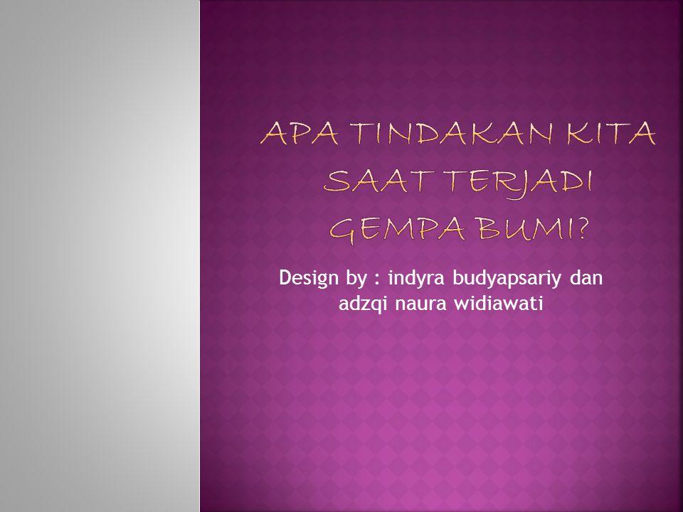 Design by : indyra budyapsariy dan adzqi naura widiawati