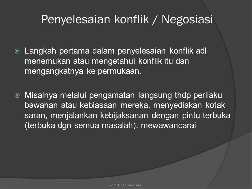 Penyelesaian konflik / Negosiasi  Langkah pertama dalam penyelesaian konflik adl menemukan atau mengetahui konflik itu dan mengangkatnya ke permukaan.