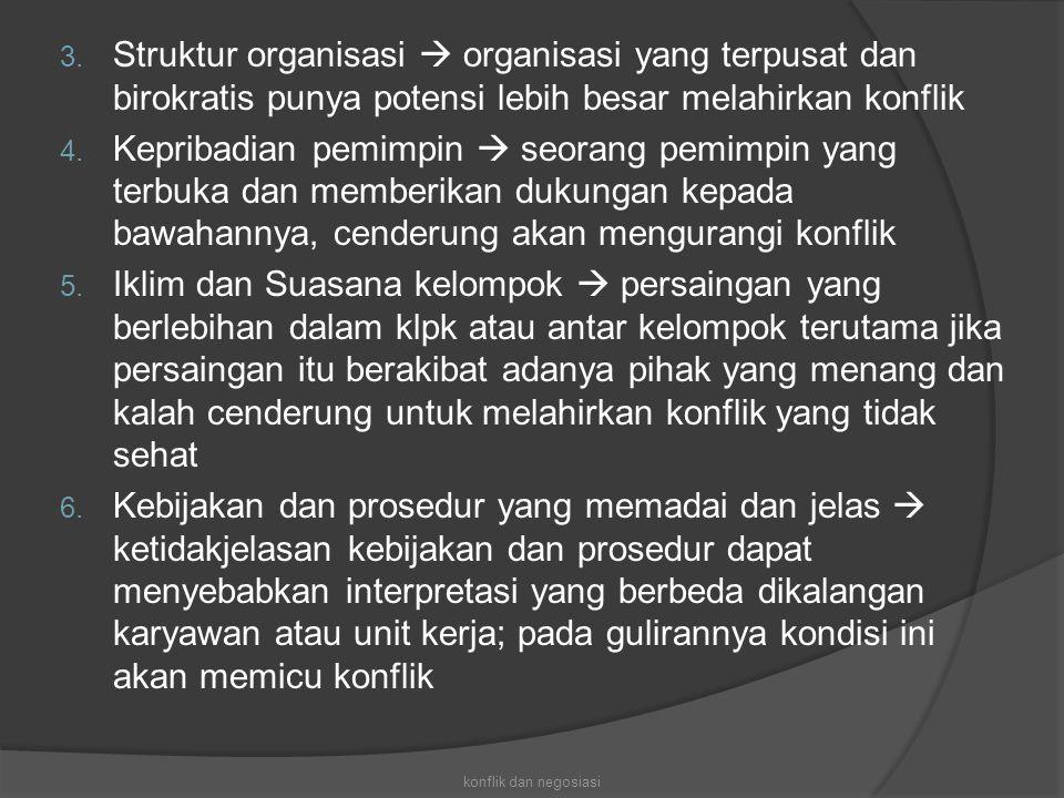 3. Struktur organisasi  organisasi yang terpusat dan birokratis punya potensi lebih besar melahirkan konflik 4. Kepribadian pemimpin  seorang pemimp
