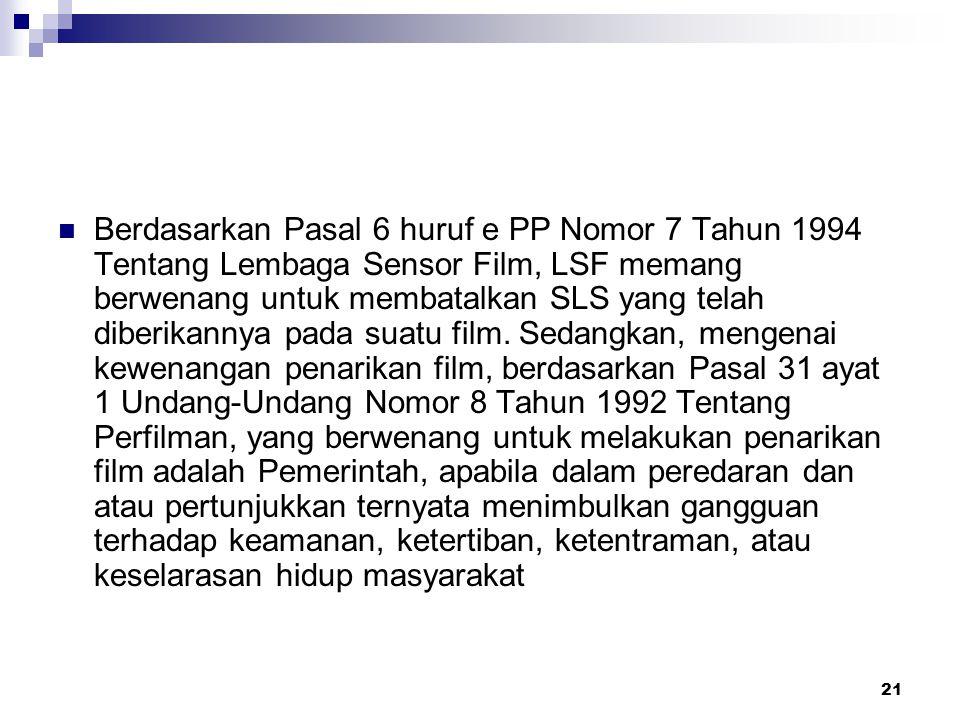21 Berdasarkan Pasal 6 huruf e PP Nomor 7 Tahun 1994 Tentang Lembaga Sensor Film, LSF memang berwenang untuk membatalkan SLS yang telah diberikannya pada suatu film.