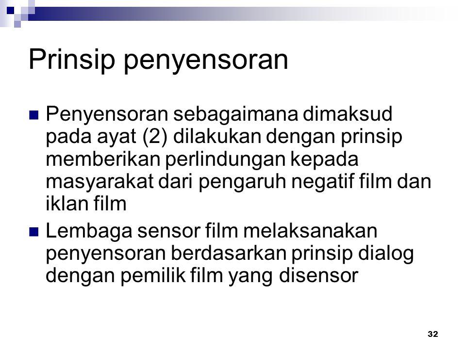 32 Prinsip penyensoran Penyensoran sebagaimana dimaksud pada ayat (2) dilakukan dengan prinsip memberikan perlindungan kepada masyarakat dari pengaruh negatif film dan iklan film Lembaga sensor film melaksanakan penyensoran berdasarkan prinsip dialog dengan pemilik film yang disensor