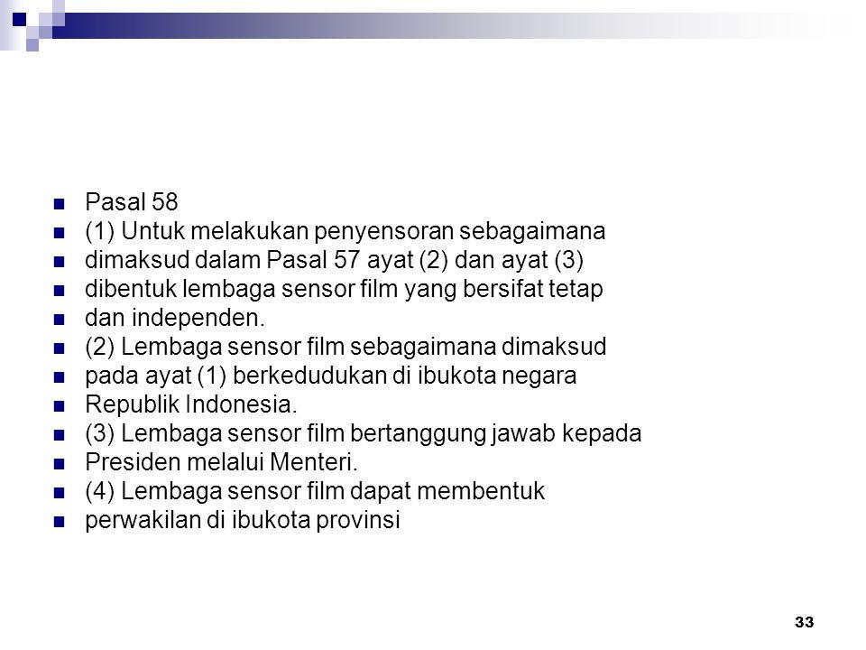 33 Pasal 58 (1) Untuk melakukan penyensoran sebagaimana dimaksud dalam Pasal 57 ayat (2) dan ayat (3) dibentuk lembaga sensor film yang bersifat tetap dan independen.