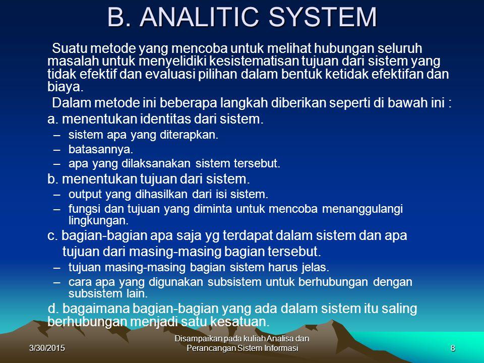 3/30/2015 Disampaikan pada kuliah Analisa dan Perancangan Sistem Informasi8 B. ANALITIC SYSTEM Suatu metode yang mencoba untuk melihat hubungan seluru